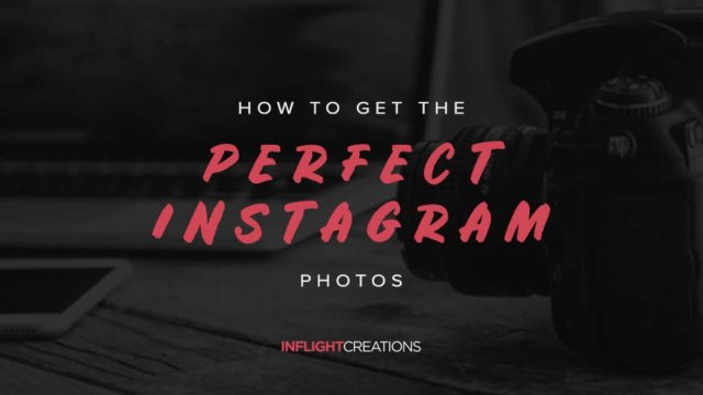 how to get the perfect instagram photos